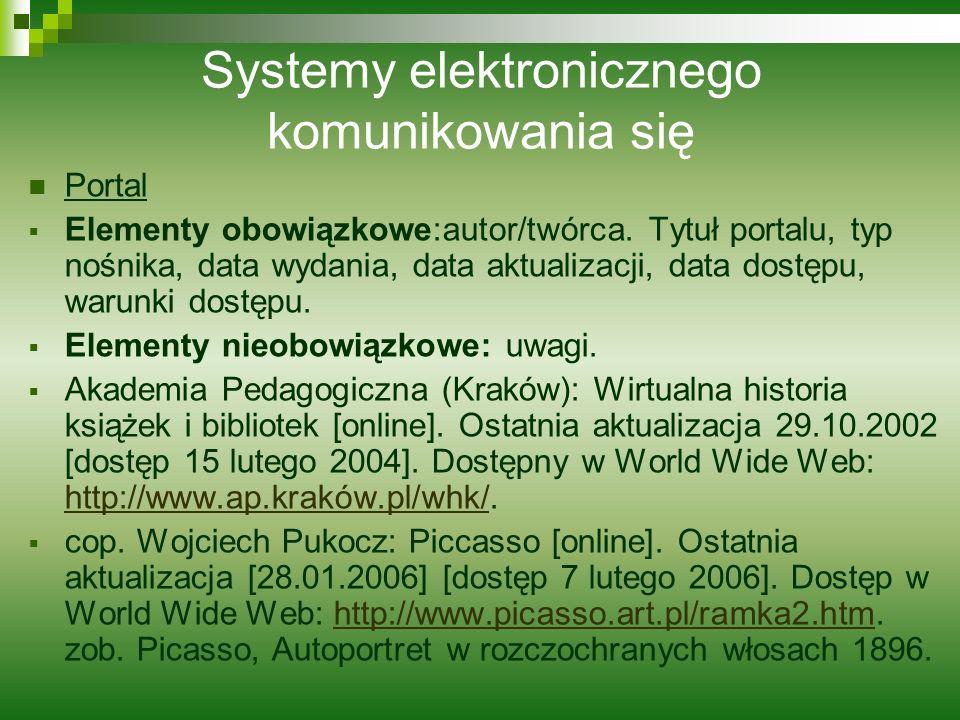 Systemy elektronicznego komunikowania się Portal Elementy obowiązkowe:autor/twórca. Tytuł portalu, typ nośnika, data wydania, data aktualizacji, data