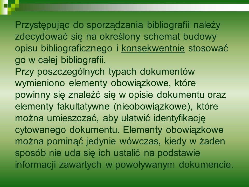 Przystępując do sporządzania bibliografii należy zdecydować się na określony schemat budowy opisu bibliograficznego i konsekwentnie stosować go w całe