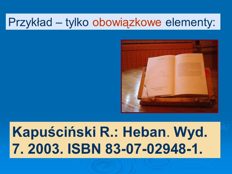 Każdy element opisu należy wyraźnie oddzielić od następnych przyjętym znakiem interpunkcyjnym. Kapuściński Ryszard : Heban. Wyd. 7. 7. Warszawa : Czyt
