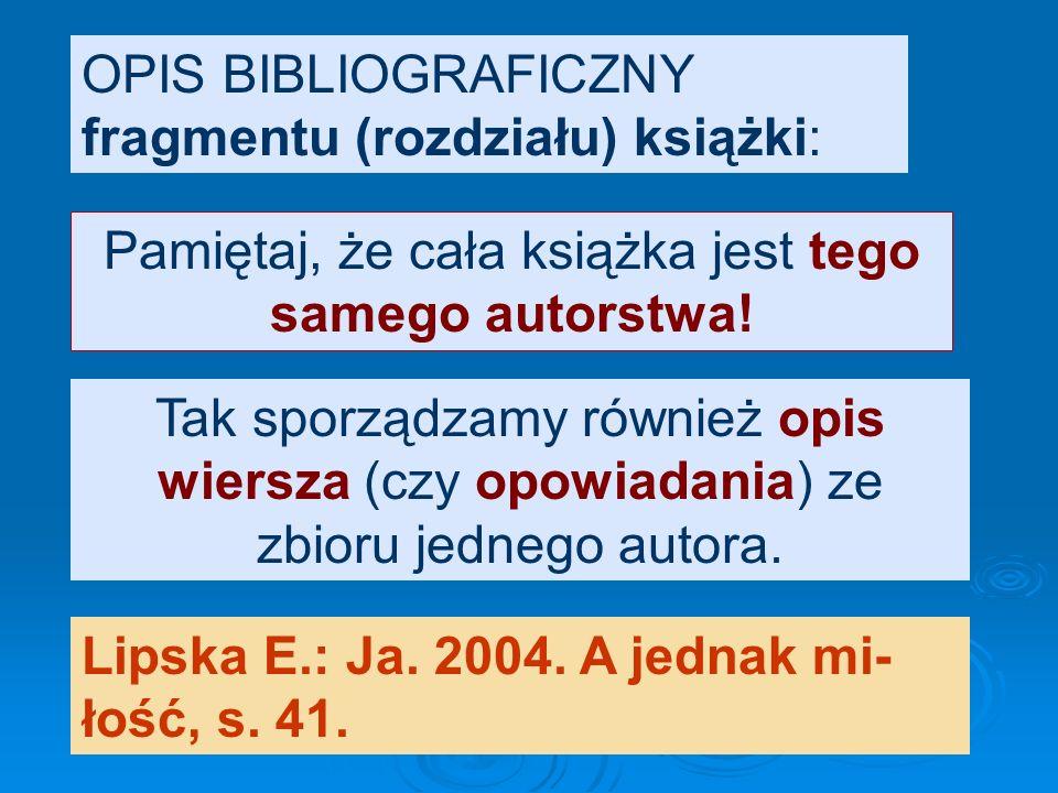 Przykład: Hutnikiewicz Artur: Od czystej formy do literatury faktu. Wyd. 5. 1988. Ekspresjonizm, s.70-92. ELEMENTY: obowiązkowe