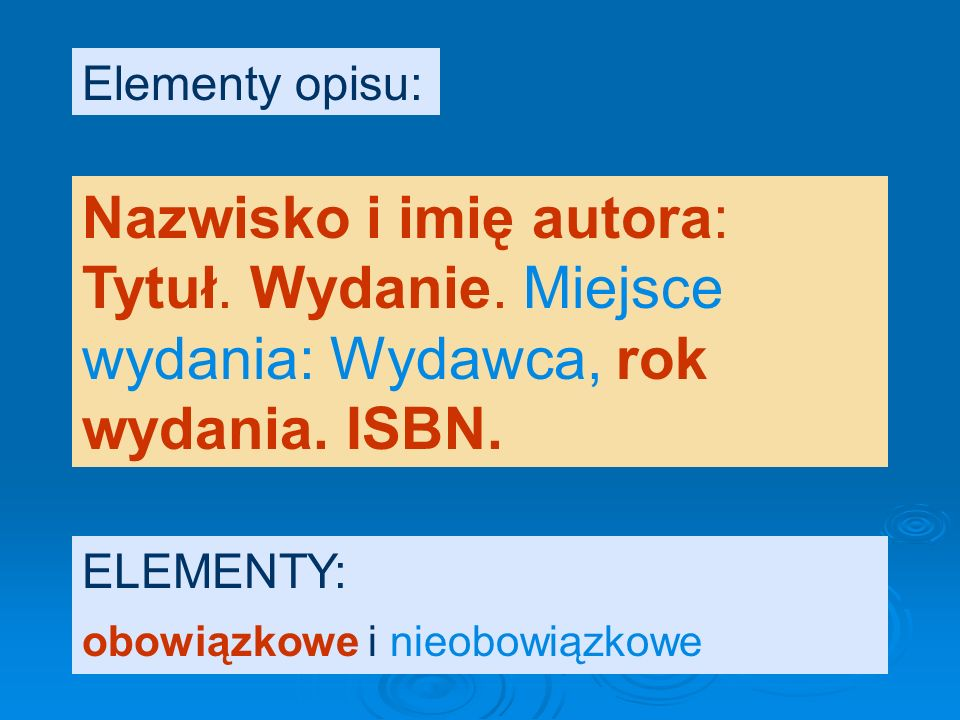 Np.: PWN zamiast Państwowe Wydawnictwo Naukowe Ossolineum zamiast Zakład Narodowy im Ossolińskich WSiP zamiast Wydawnictwa Szkolne i Pedagogiczne Można skracać nazwę wydawcy Wydawca – element nieobowiązkowy: