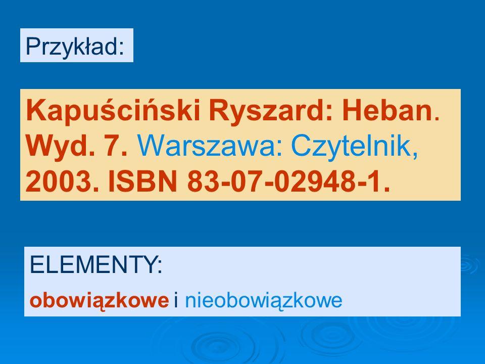 Elementy opisu: Nazwisko i imię autora: Tytuł. Wydanie. Miejsce wydania: Wydawca, rok wydania. ISBN. ELEMENTY: obowiązkowe i nieobowiązkowe