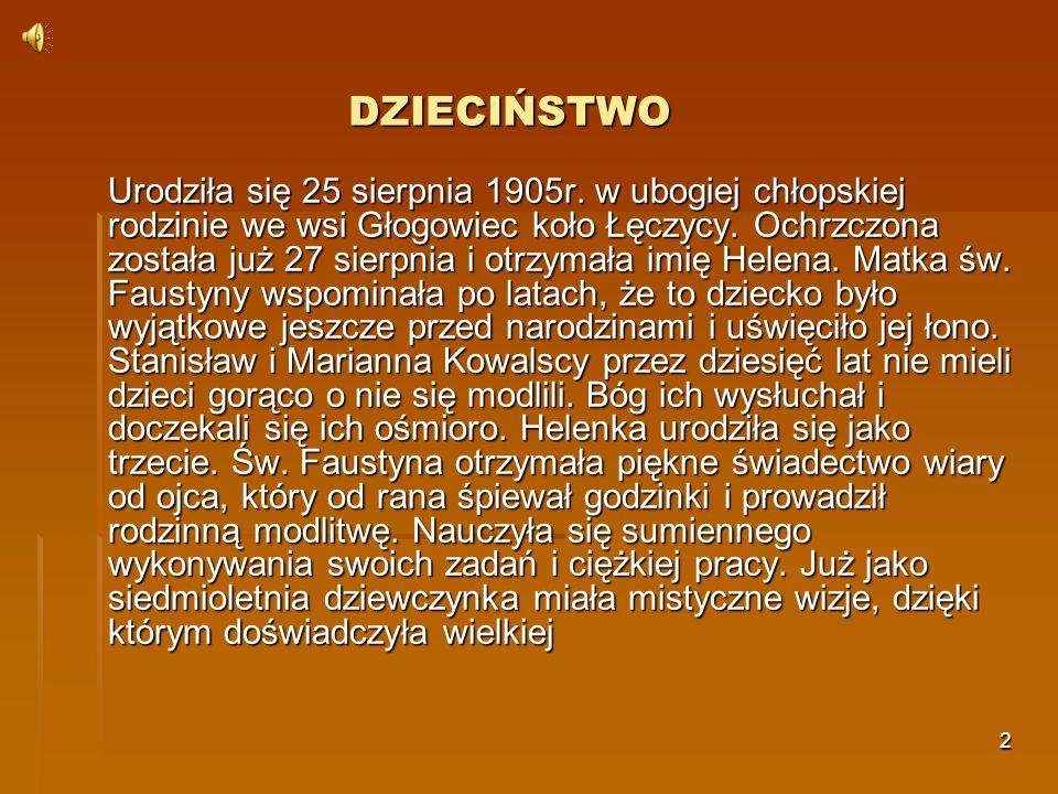 2 DZIECIŃSTWO Urodziła się 25 sierpnia 1905r. w ubogiej chłopskiej rodzinie we wsi Głogowiec koło Łęczycy. Ochrzczona została już 27 sierpnia i otrzym