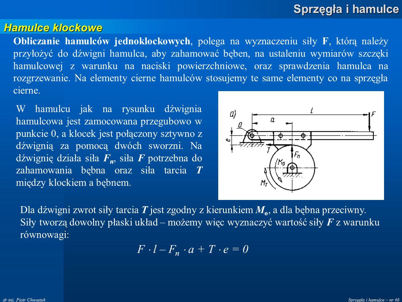 Sprzęgła i hamulce – nr 46 Sprzęgła i hamulce dr inż. Piotr Chwastyk Hamulce klockowe Obliczanie hamulców jednoklockowych, polega na wyznaczeniu siły