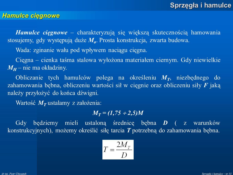 Sprzęgła i hamulce – nr 53 Sprzęgła i hamulce dr inż. Piotr Chwastyk Hamulce cięgnowe Hamulce cięgnowe – charakteryzują się większą skutecznością hamo