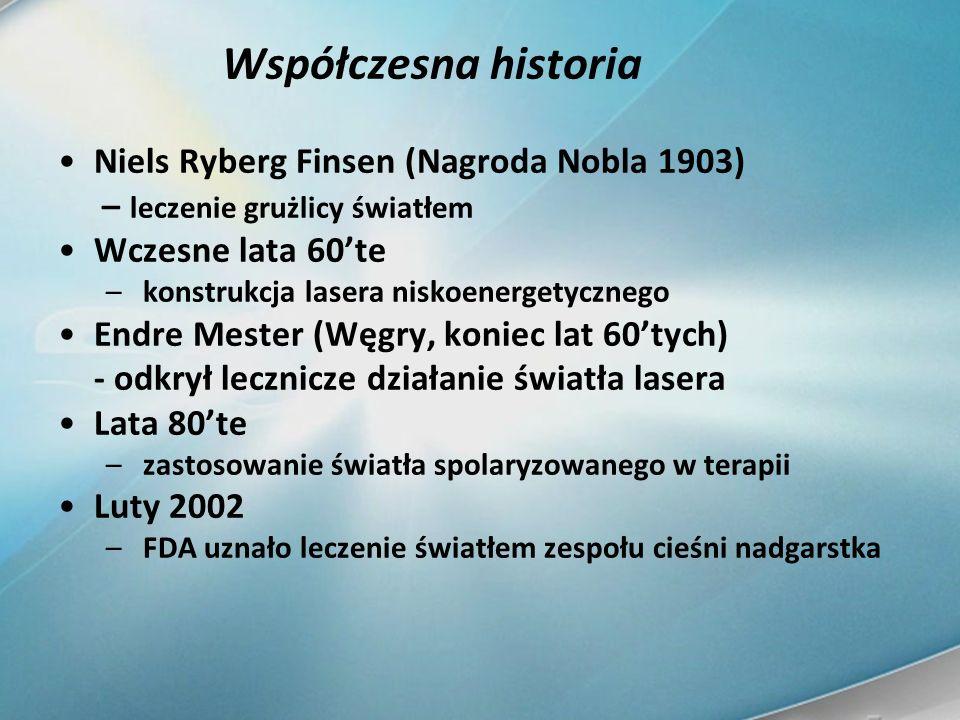 Współczesna historia Niels Ryberg Finsen (Nagroda Nobla 1903) – leczenie grużlicy światłem Wczesne lata 60te – konstrukcja lasera niskoenergetycznego