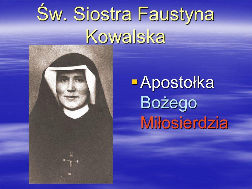 Św. Siostra Faustyna Kowalska Apostołka Bożego Miłosierdzia Apostołka Bożego Miłosierdzia