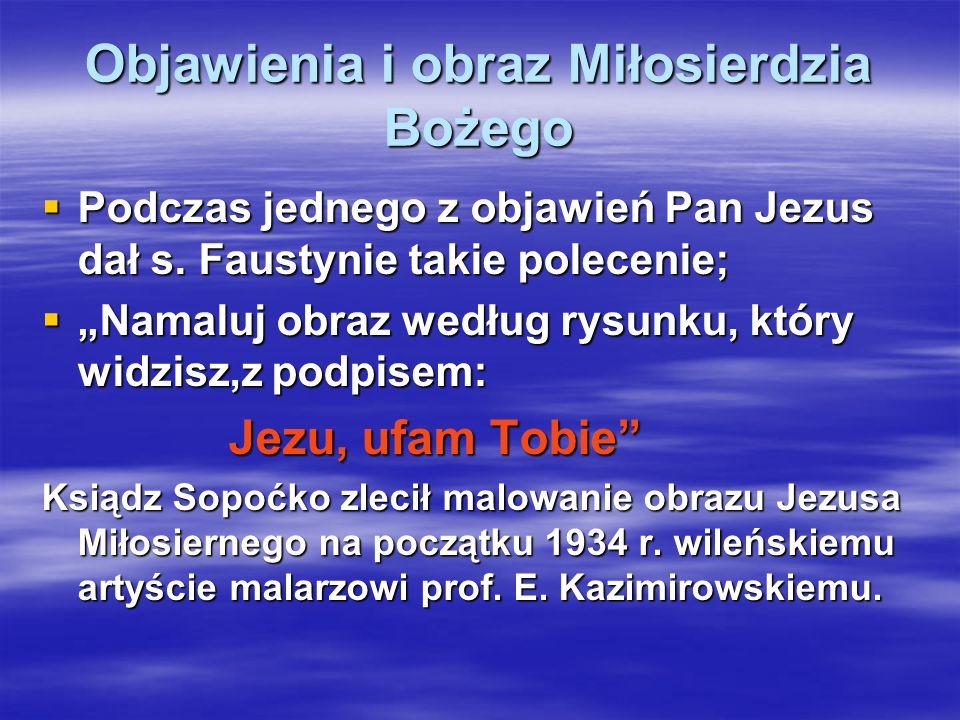 Objawienia i obraz Miłosierdzia Bożego Podczas jednego z objawień Pan Jezus dał s. Faustynie takie polecenie; Podczas jednego z objawień Pan Jezus dał