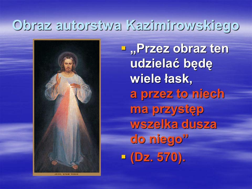 Obraz autorstwa Kazimirowskiego Przez obraz ten udzielać będę wiele łask, a przez to niech ma przystęp wszelka dusza do niego Przez obraz ten udzielać