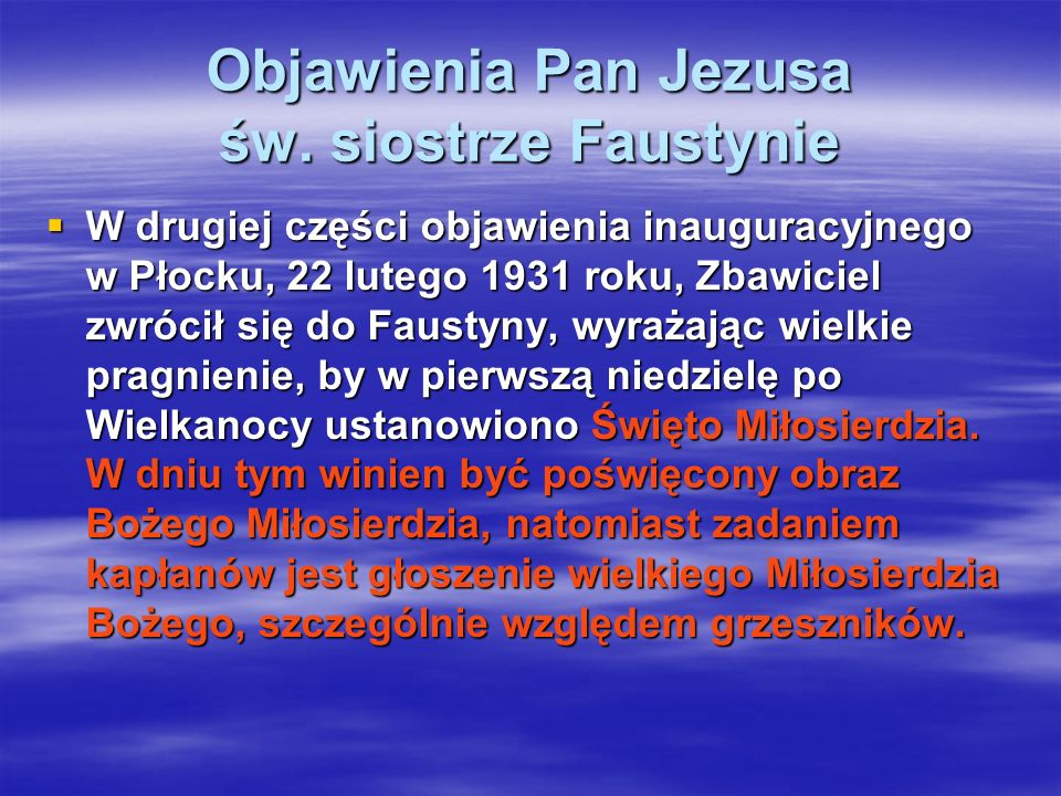Objawienia Pan Jezusa św. siostrze Faustynie W drugiej części objawienia inauguracyjnego w Płocku, 22 lutego 1931 roku, Zbawiciel zwrócił się do Faust