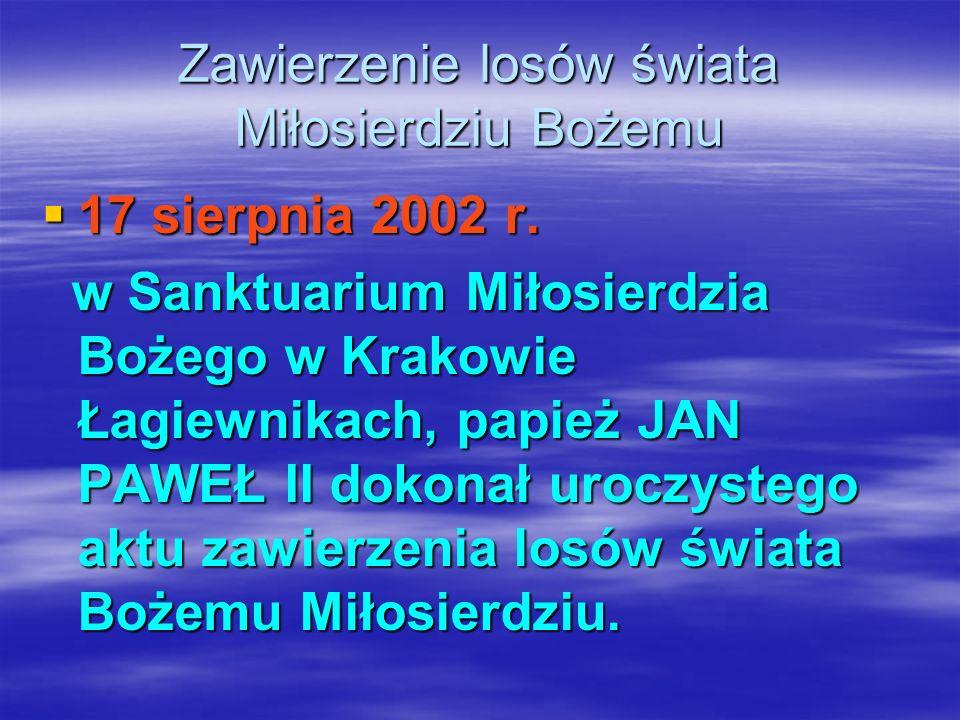 Zawierzenie losów świata Miłosierdziu Bożemu 17 sierpnia 2002 r. 17 sierpnia 2002 r. w Sanktuarium Miłosierdzia Bożego w Krakowie Łagiewnikach, papież