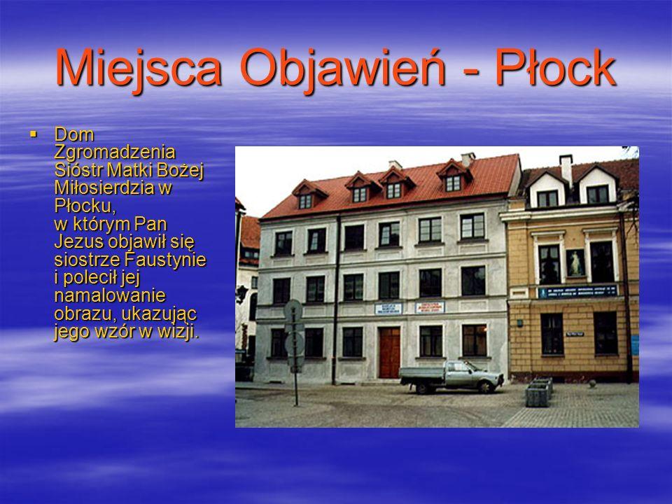 Miejsca Objawień - Płock Dom Zgromadzenia Sióstr Matki Bożej Miłosierdzia w Płocku, w którym Pan Jezus objawił się siostrze Faustynie i polecił jej na