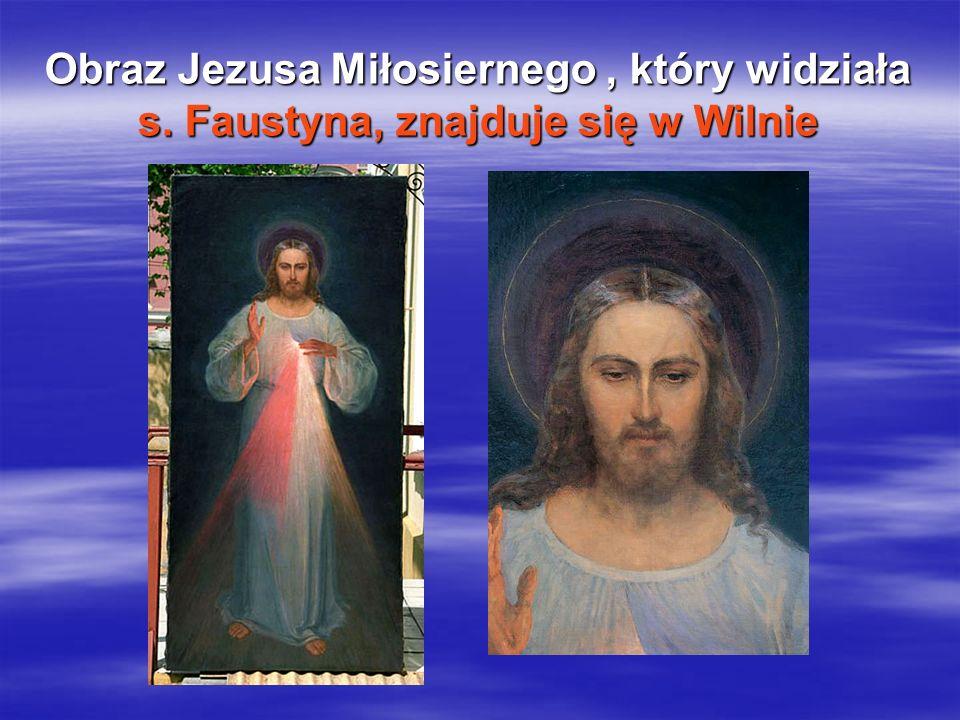 Obraz Jezusa Miłosiernego, który widziała s. Faustyna, znajduje się w Wilnie