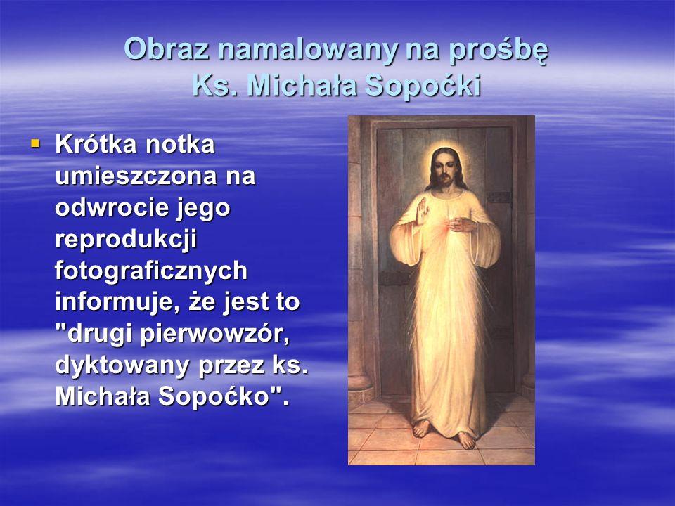 Obraz namalowany na prośbę Ks. Michała Sopoćki Krótka notka umieszczona na odwrocie jego reprodukcji fotograficznych informuje, że jest to