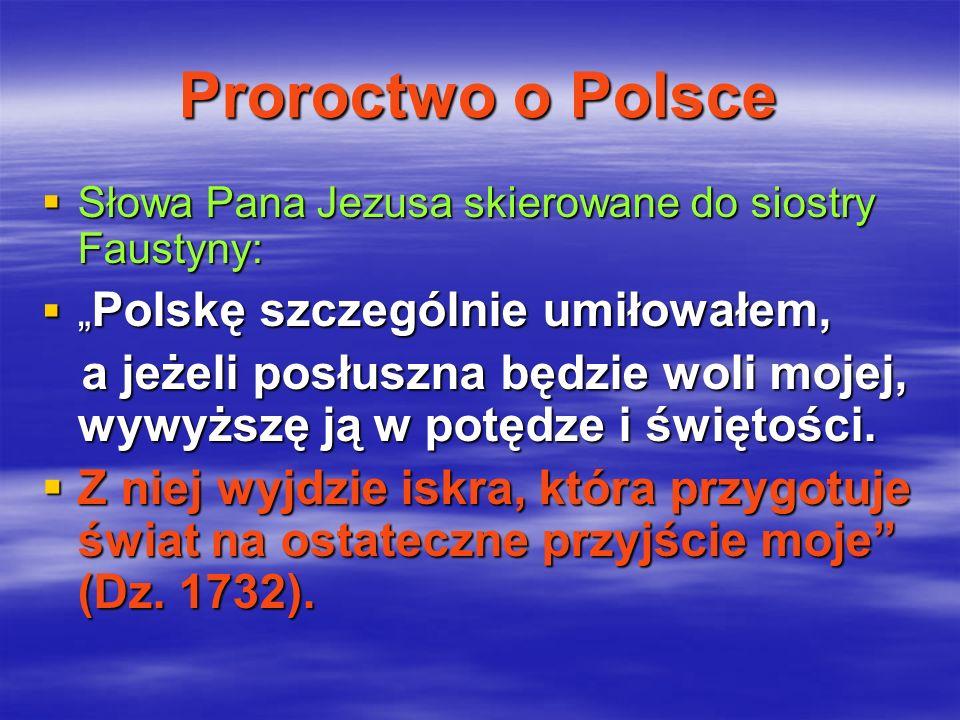 Proroctwo o Polsce Słowa Pana Jezusa skierowane do siostry Faustyny: Słowa Pana Jezusa skierowane do siostry Faustyny: Polskę szczególnie umiłowałem,