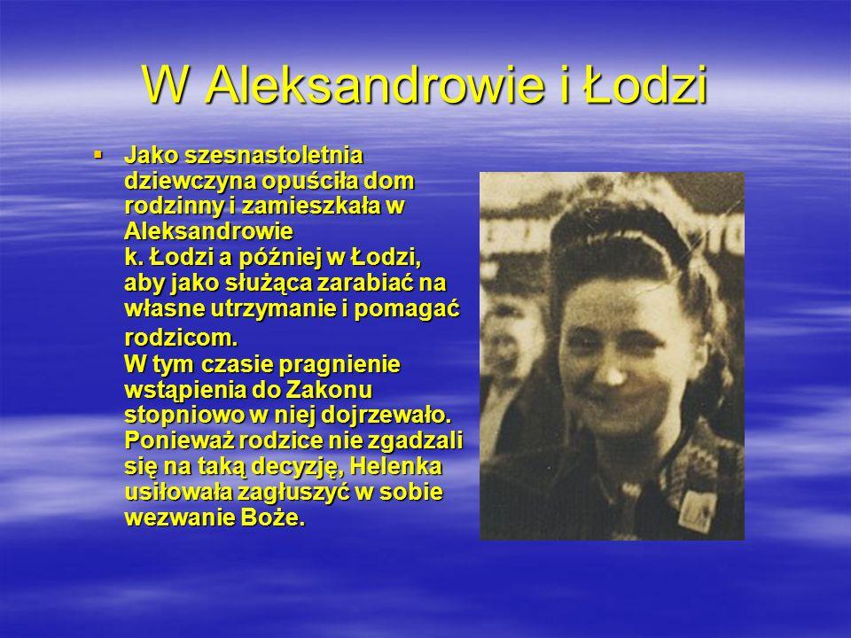 W Aleksandrowie i Łodzi Jako szesnastoletnia dziewczyna opuściła dom rodzinny i zamieszkała w Aleksandrowie k. Łodzi a później w Łodzi, aby jako służą