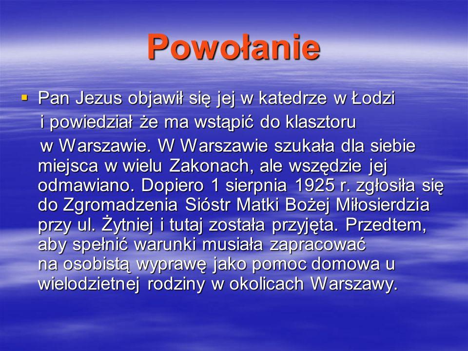 Powołanie Pan Jezus objawił się jej w katedrze w Łodzi Pan Jezus objawił się jej w katedrze w Łodzi i powiedział że ma wstąpić do klasztoru i powiedzi