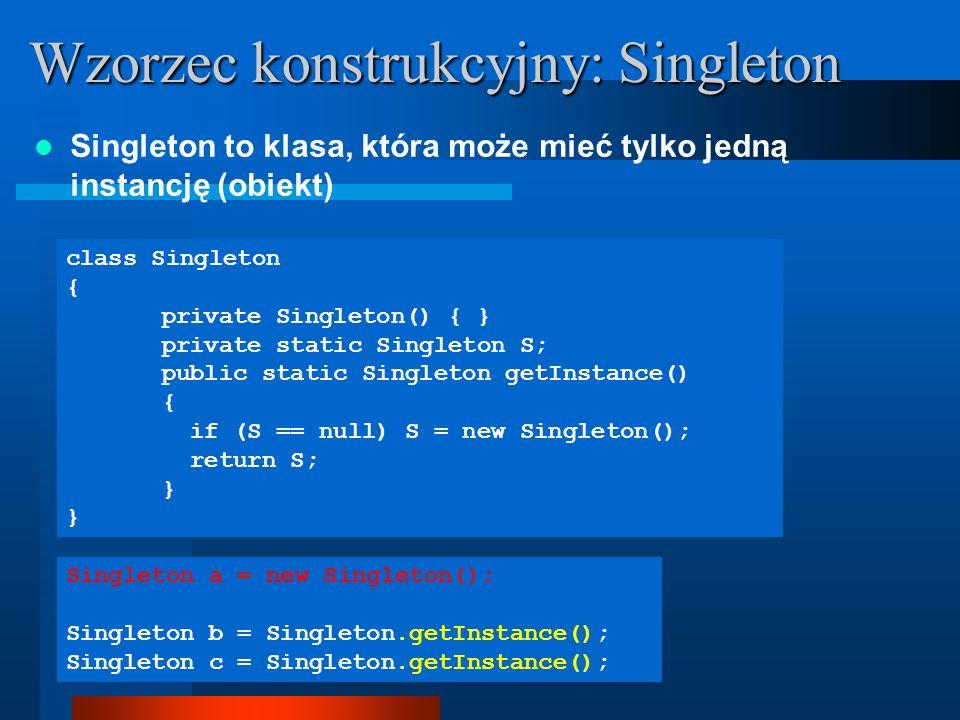 Singleton to klasa, która może mieć tylko jedną instancję (obiekt) class Singleton { private Singleton() { } private static Singleton S; public static