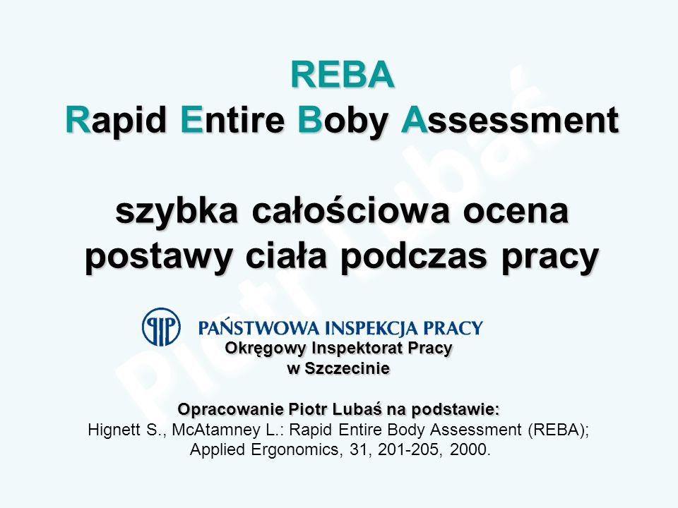 REBA Rapid Entire Boby Assessment szybka całościowa ocena postawy ciała podczas pracy Okręgowy Inspektorat Pracy w Szczecinie Opracowanie Piotr Lubaś