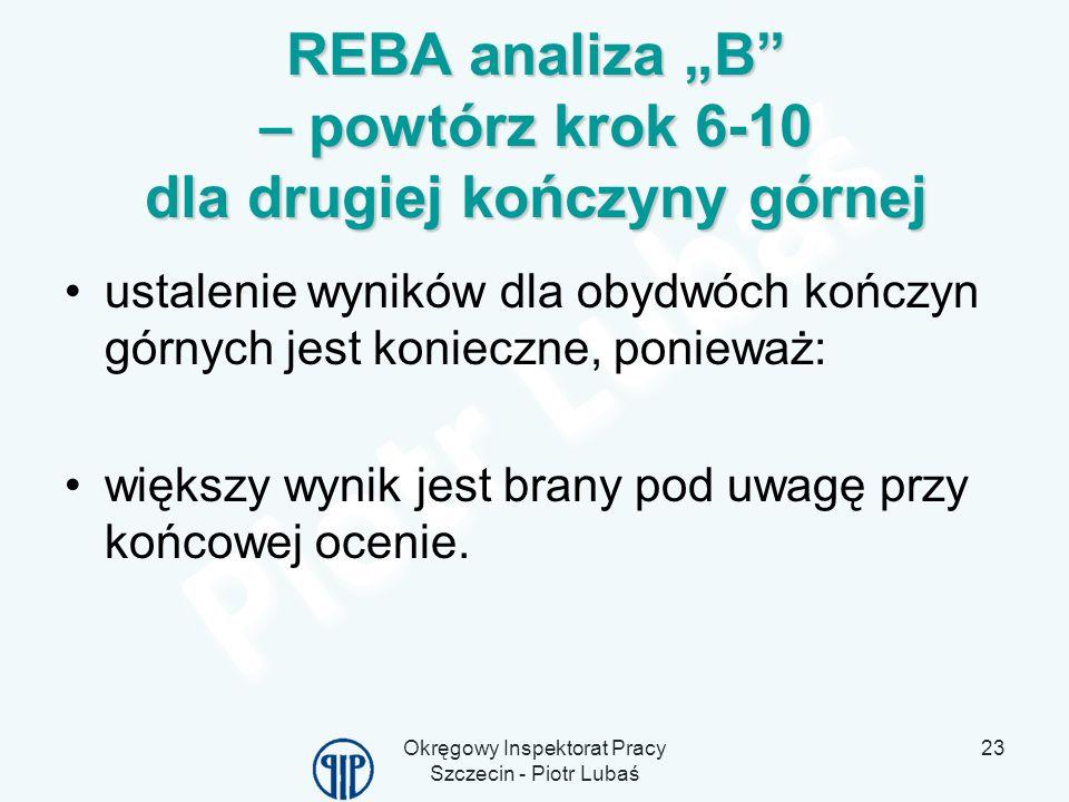 Okręgowy Inspektorat Pracy Szczecin - Piotr Lubaś 23 ustalenie wyników dla obydwóch kończyn górnych jest konieczne, ponieważ: większy wynik jest brany