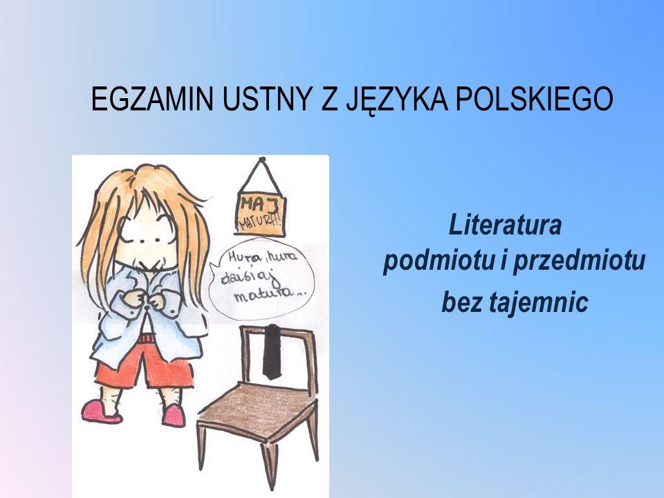 EGZAMIN USTNY Z JĘZYKA POLSKIEGO Literatura podmiotu i przedmiotu bez tajemnic