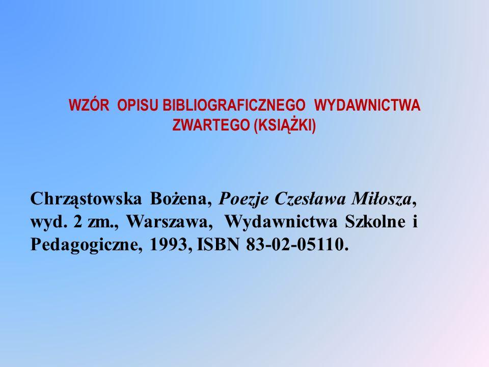 WZÓR OPISU BIBLIOGRAFICZNEGO WYDAWNICTWA ZWARTEGO (KSIĄŻKI) Chrząstowska Bożena, Poezje Czesława Miłosza, wyd. 2 zm., Warszawa, Wydawnictwa Szkolne i