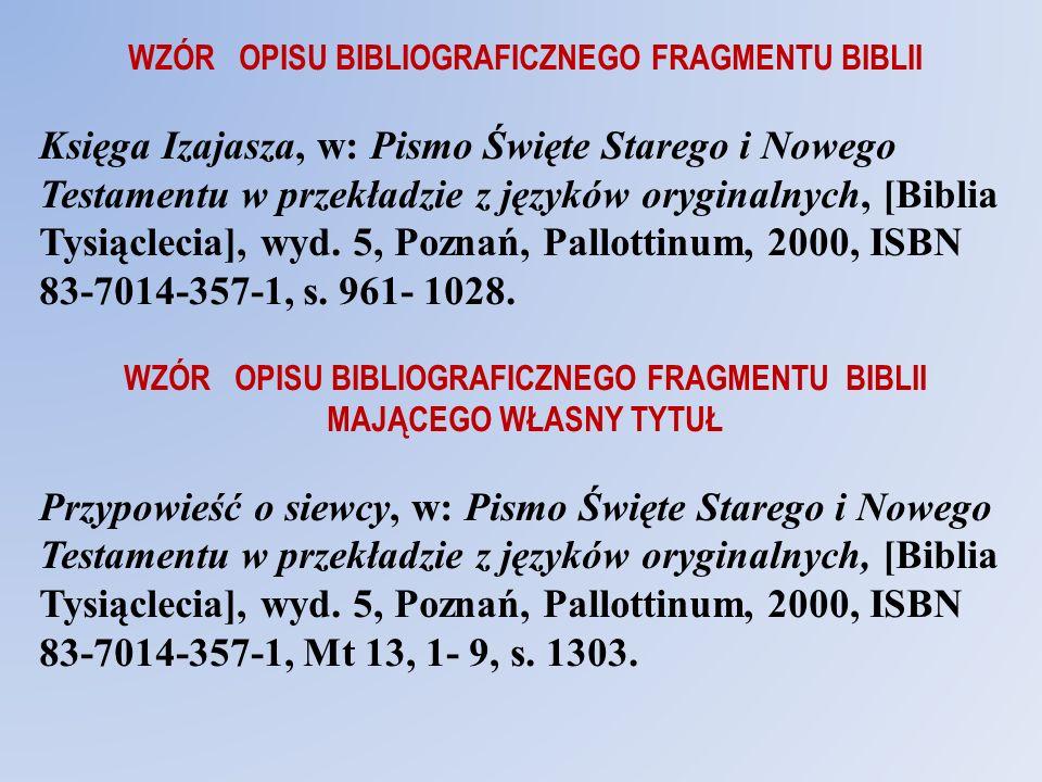 WZÓR OPISU BIBLIOGRAFICZNEGO FRAGMENTU BIBLII Księga Izajasza, w: Pismo Święte Starego i Nowego Testamentu w przekładzie z języków oryginalnych, [Bibl