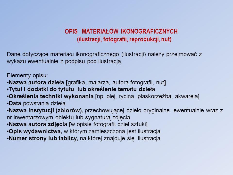OPIS MATERIAŁÓW IKONOGRAFICZNYCH (ilustracji, fotografii, reprodukcji, nut) Dane dotyczące materiału ikonograficznego (ilustracji) należy przejmować z