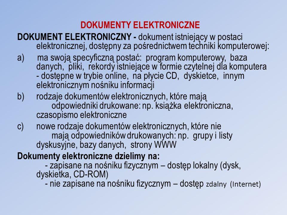 DOKUMENTY ELEKTRONICZNE DOKUMENT ELEKTRONICZNY - dokument istniejący w postaci elektronicznej, dostępny za pośrednictwem techniki komputerowej: a) ma