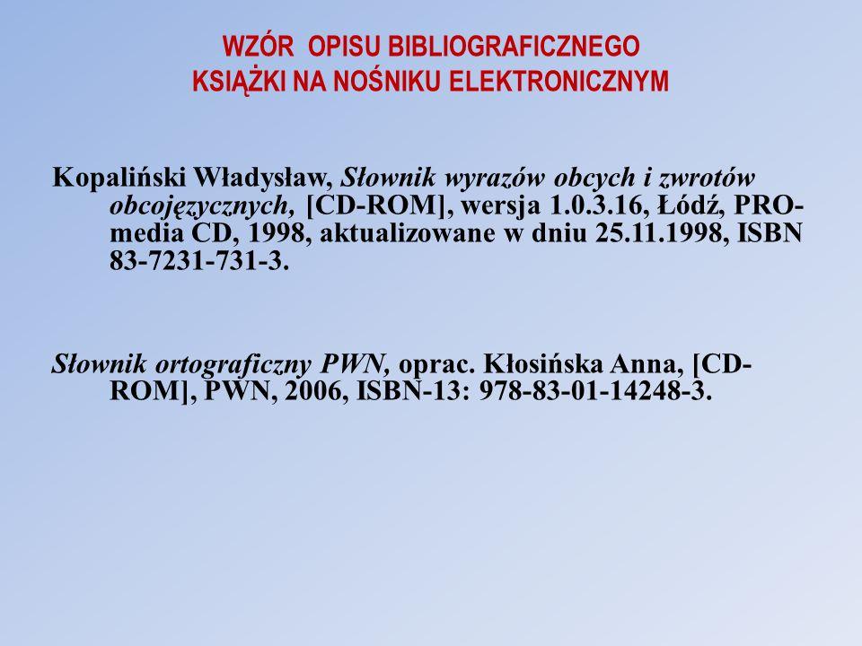 WZÓR OPISU BIBLIOGRAFICZNEGO KSIĄŻKI NA NOŚNIKU ELEKTRONICZNYM Kopaliński Władysław, Słownik wyrazów obcych i zwrotów obcojęzycznych, [CD-ROM], wersja