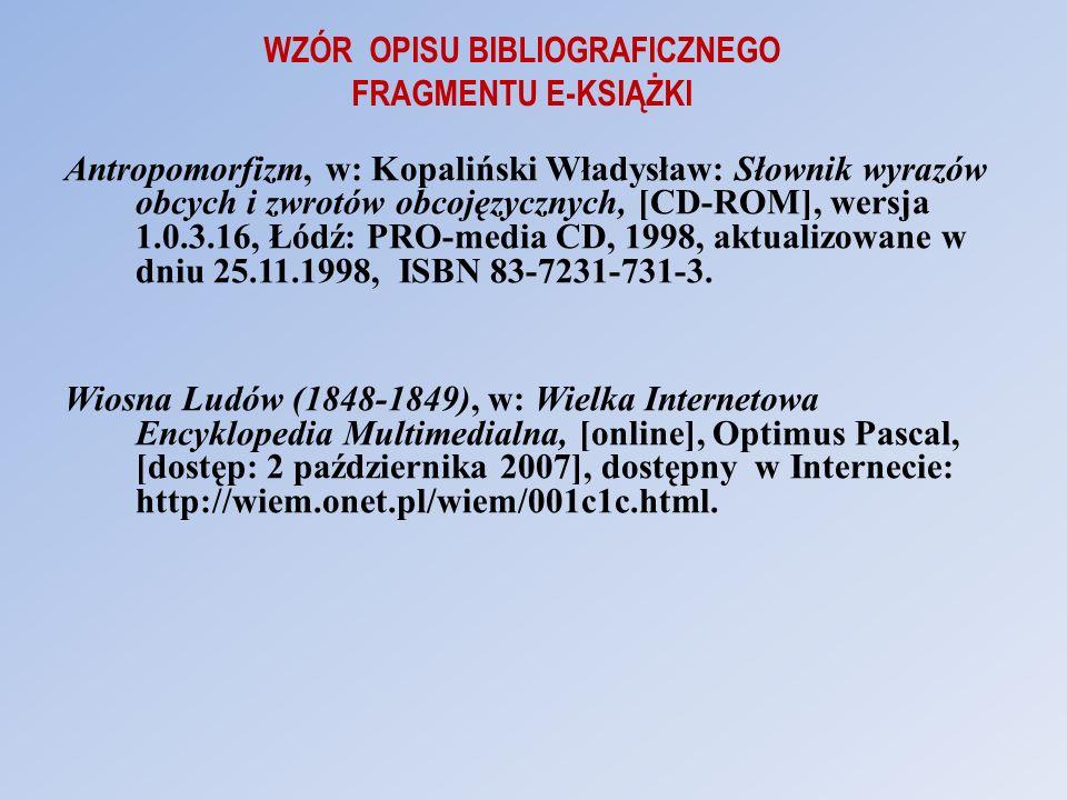 WZÓR OPISU BIBLIOGRAFICZNEGO FRAGMENTU E-KSIĄŻKI Antropomorfizm, w: Kopaliński Władysław: Słownik wyrazów obcych i zwrotów obcojęzycznych, [CD-ROM], w