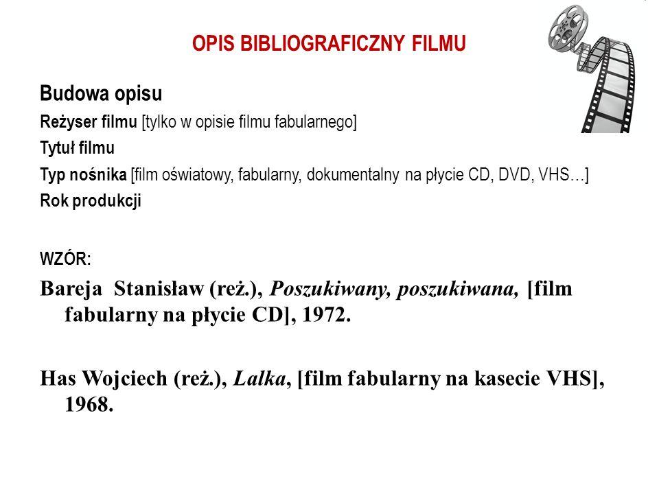 OPIS BIBLIOGRAFICZNY FILMU Budowa opisu Reżyser filmu [tylko w opisie filmu fabularnego] Tytuł filmu Typ nośnika [film oświatowy, fabularny, dokumenta