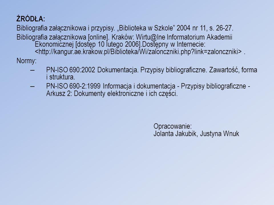 ŹRÓDŁA: Bibliografia załącznikowa i przypisy. Biblioteka w Szkole 2004 nr 11, s. 26-27. Bibliografia załącznikowa [online]. Kraków: Wirtu@lne Informat