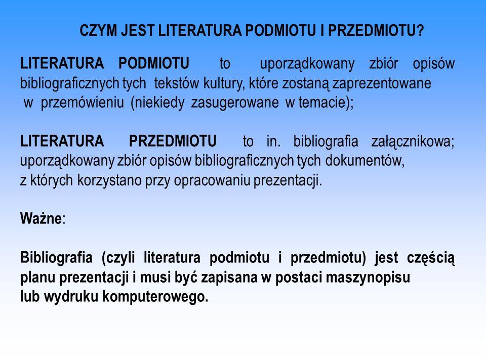 CZYM JEST LITERATURA PODMIOTU I PRZEDMIOTU? LITERATURA PODMIOTU to uporządkowany zbiór opisów bibliograficznych tych tekstów kultury, które zostaną za