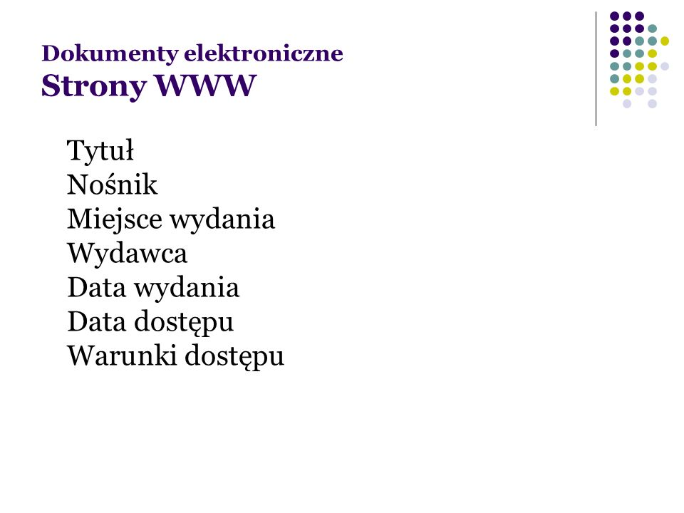 Dokumenty elektroniczne Strony WWW Tytuł Nośnik Miejsce wydania Wydawca Data wydania Data dostępu Warunki dostępu