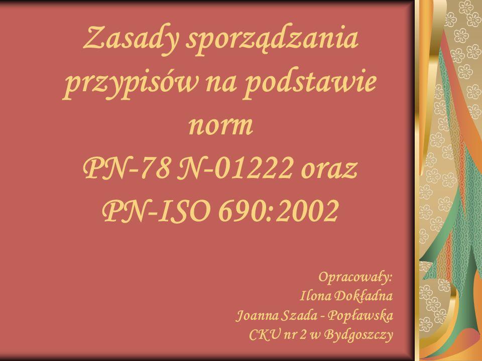 Zasady sporządzania przypisów na podstawie norm PN-78 N-01222 oraz PN-ISO 690:2002 Opracowały: Ilona Dokładna Joanna Szada - Popławska CKU nr 2 w Bydg