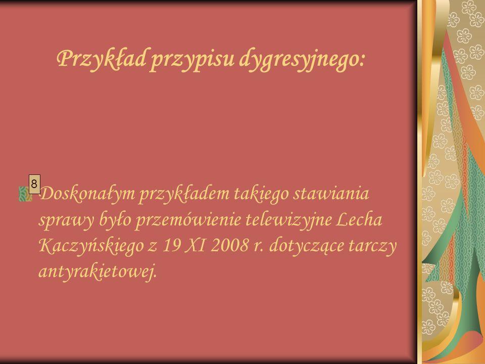 Przykład przypisu dygresyjnego: Doskonałym przykładem takiego stawiania sprawy było przemówienie telewizyjne Lecha Kaczyńskiego z 19 XI 2008 r. dotycz