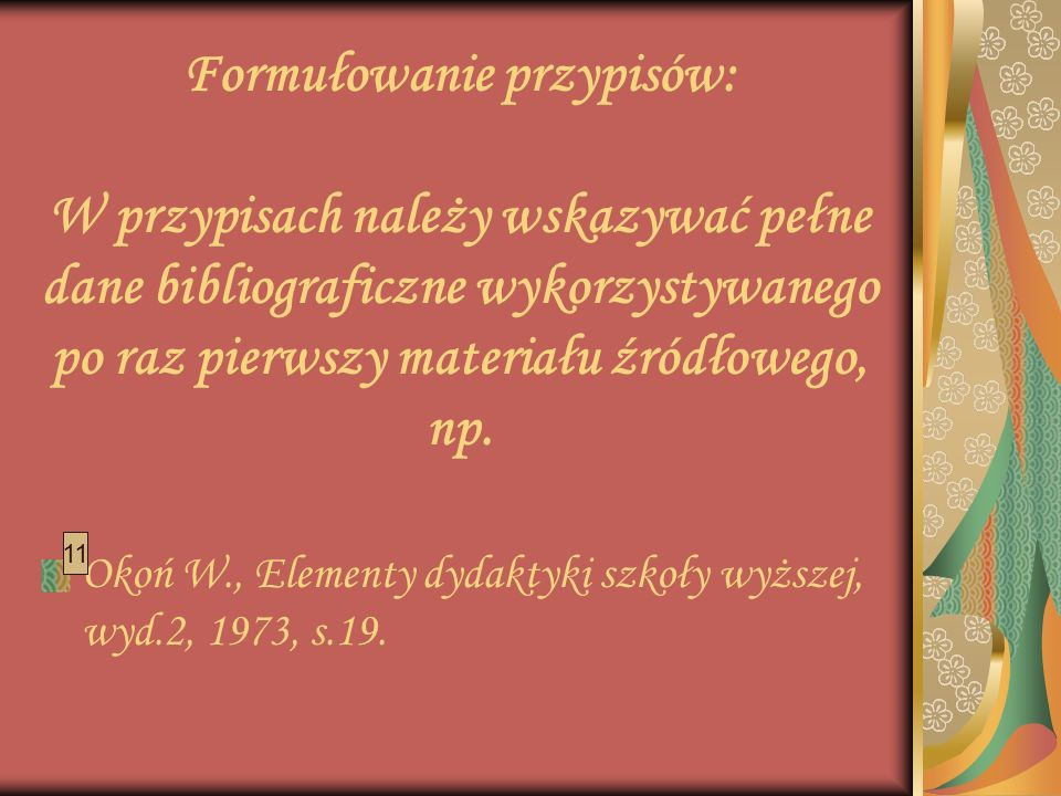 Formułowanie przypisów: W przypisach należy wskazywać pełne dane bibliograficzne wykorzystywanego po raz pierwszy materiału źródłowego, np. Okoń W., E