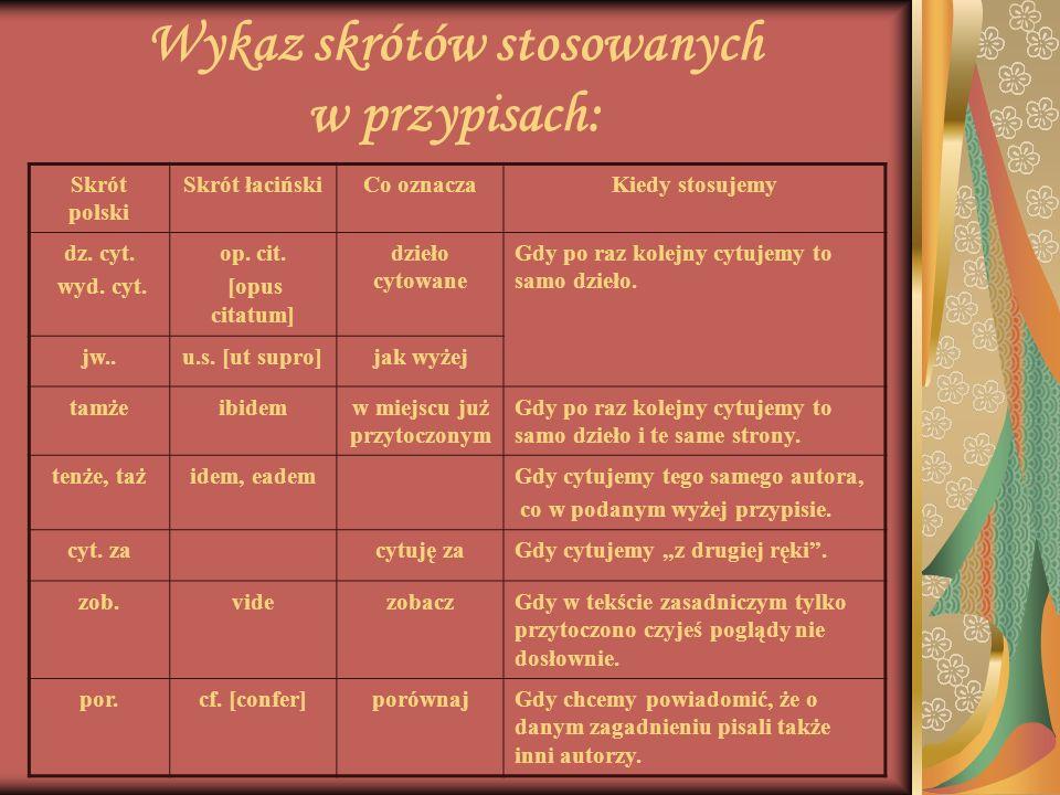 Wykaz skrótów stosowanych w przypisach: Skrót polski Skrót łacińskiCo oznaczaKiedy stosujemy dz. cyt. wyd. cyt. op. cit. [opus citatum] dzieło cytowan