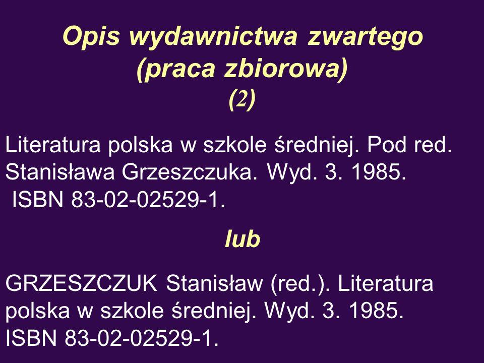 Opis wydawnictwa zwartego (praca zbiorowa) ( 2 ) Literatura polska w szkole średniej. Pod red. Stanisława Grzeszczuka. Wyd. 3. 1985. ISBN 83-02-02529-