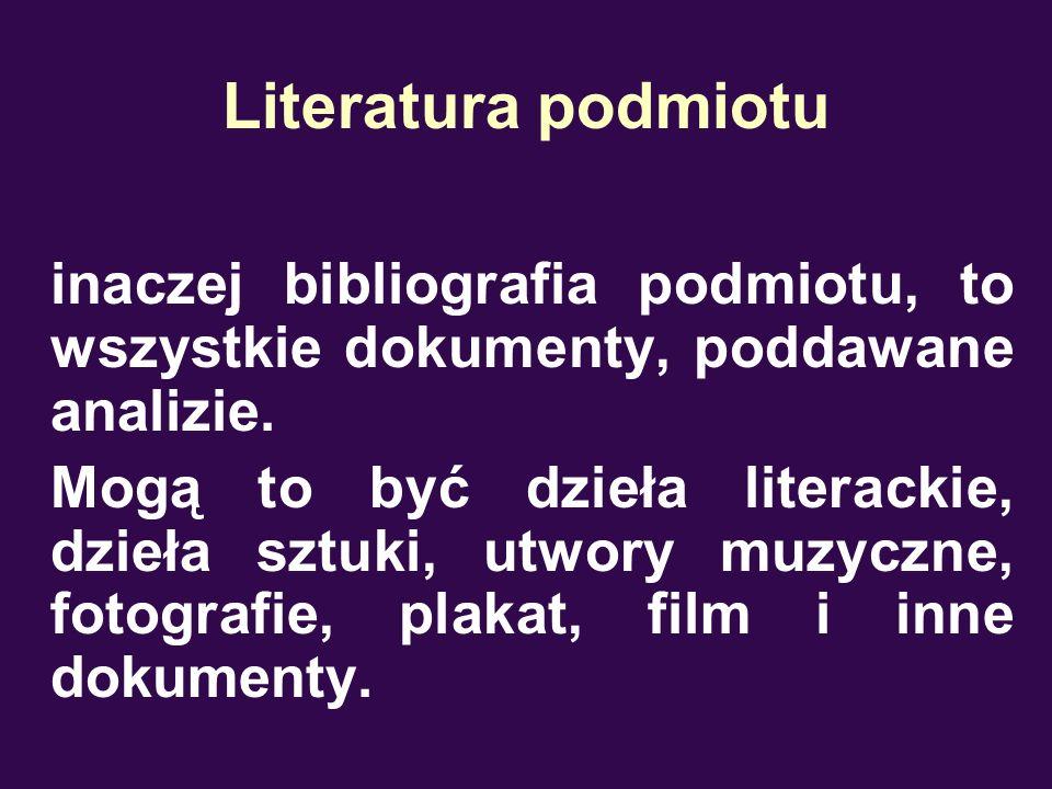 Literatura podmiotu inaczej bibliografia podmiotu, to wszystkie dokumenty, poddawane analizie. Mogą to być dzieła literackie, dzieła sztuki, utwory mu