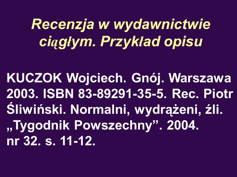 Recenzja w wydawnictwie ci ą g ł ym. Przyk ł ad opisu KUCZOK Wojciech. Gnój. Warszawa 2003. ISBN 83-89291-35-5. Rec. Piotr Śliwiński. Normalni, wydrąż