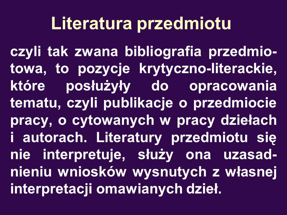 Literatura przedmiotu czyli tak zwana bibliografia przedmio- towa, to pozycje krytyczno-literackie, które posłużyły do opracowania tematu, czyli publi