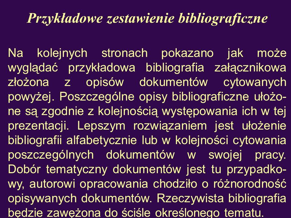 Przykładowe zestawienie bibliograficzne Na kolejnych stronach pokazano jak może wyglądać przykładowa bibliografia załącznikowa złożona z opisów dokume