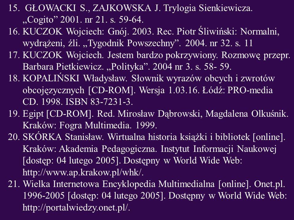 15. GŁOWACKI S., ZAJKOWSKA J. Trylogia Sienkiewicza. Cogito 2001. nr 21. s. 59-64. 16.KUCZOK Wojciech: Gnój. 2003. Rec. Piotr Śliwiński: Normalni, wy