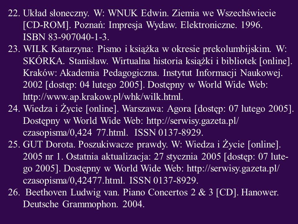 22.Układ słoneczny. W: WNUK Edwin. Ziemia we Wszechświecie [CD-ROM]. Poznań: Impresja Wydaw. Elektroniczne. 1996. ISBN 83-907040-1-3. 23.WILK Katarzyn