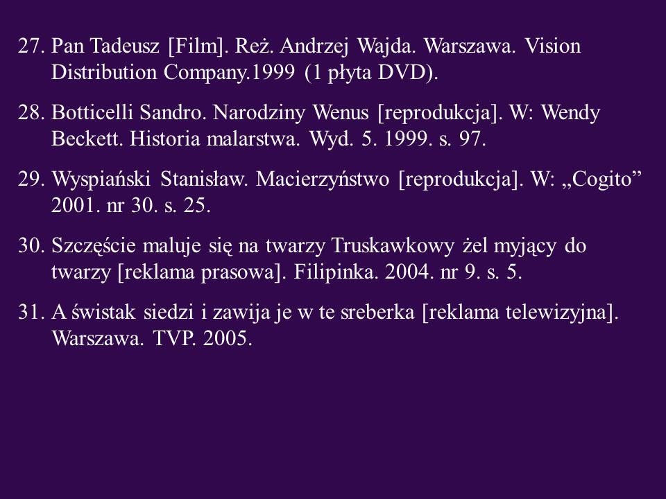 27.Pan Tadeusz [Film]. Reż. Andrzej Wajda. Warszawa. Vision Distribution Company.1999 (1 płyta DVD). 28.Botticelli Sandro. Narodziny Wenus [reprodukcj
