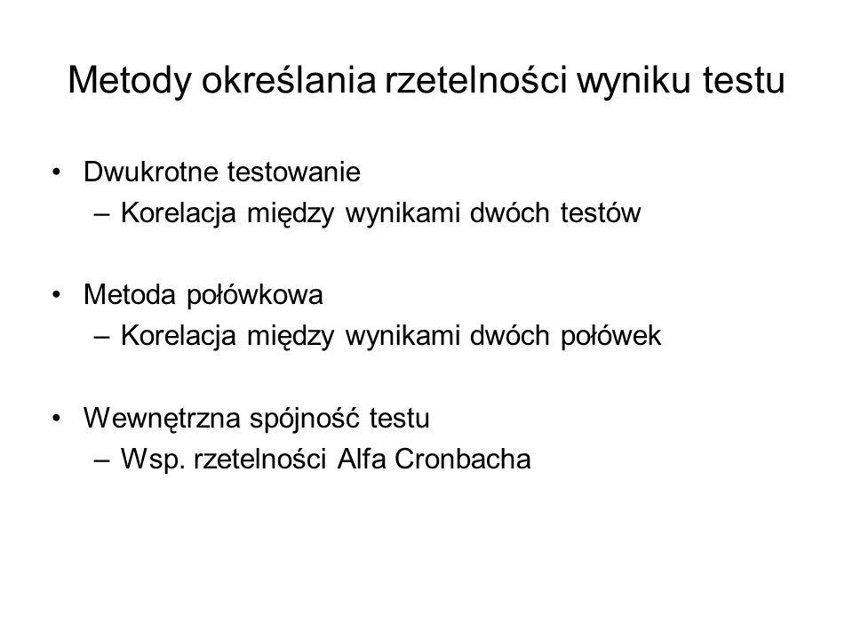 Metody określania rzetelności wyniku testu Dwukrotne testowanie –Korelacja między wynikami dwóch testów Metoda połówkowa –Korelacja między wynikami dw