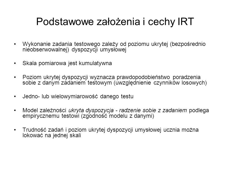Podstawowe założenia i cechy IRT Wykonanie zadania testowego zależy od poziomu ukrytej (bezpośrednio nieobserwowalnej) dyspozycji umysłowej Skala pomi