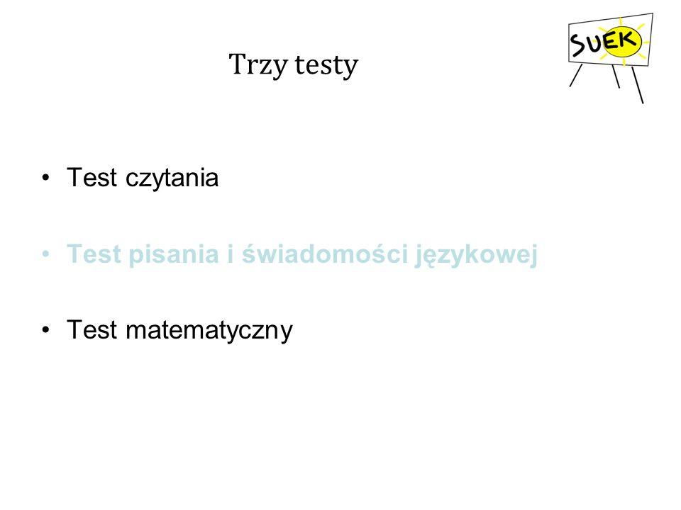 Trzy testy Test czytania Test pisania i świadomości językowej Test matematyczny